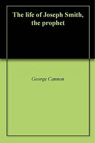 The life of Joseph Smith, the prophet