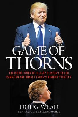 game-of-thorns-the-inside-story-of-hillary-clinton-s-failed-campaign-and-donald-trump-s-winning-strategy
