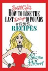 Sassy Gal's How To Lose The Last Damn 10 Pounds or 15, 20, 25...Recipes