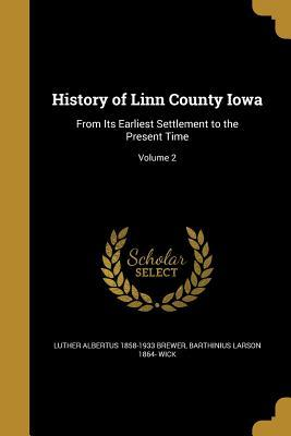 History of Linn County Iowa: From Its Earliest Settlement to the Present Time; Volume 2