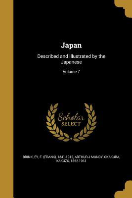 Japan: Described and Illustrated by the Japanese; Volume 7