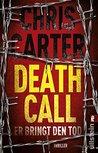 Death Call - Er bringt den Tod by Chris Carter