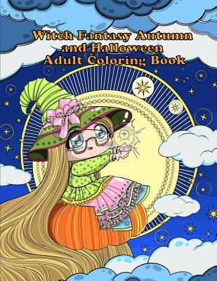 Witch Fantasy Autumn and Halloween Adult Coloring Book: A Fantasy Coloring Book for Adults and Kids: Witches, Cats, Owls, Flowers, and More
