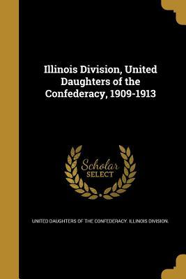Illinois Division, United Daughters of the Confederacy, 1909-1913