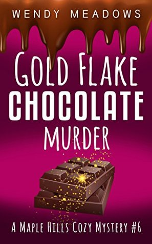 Gold Flake Chocolate Murder (Maple Hills #6)