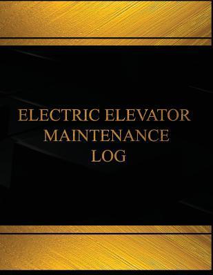 Elevatic Elevator Maintenance Log (Log Book, Journal - 125 Pgs, 8.5 X 11 Inches): Elevatic Elevator Maintenance Logbook (Black Cover, X-Large)