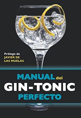 Manual del gin-tonic perfecto: Prólogo de Javier de las Muelas