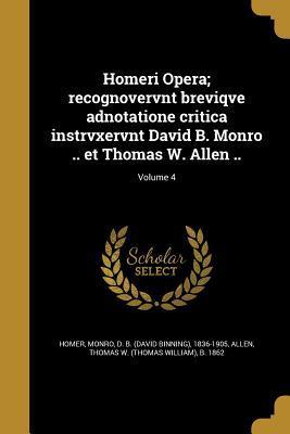Homeri Opera; Recognovervnt Breviqve Adnotatione Critica Instrvxervnt David B. Monro .. Et Thomas W. Allen ..; Volume 4