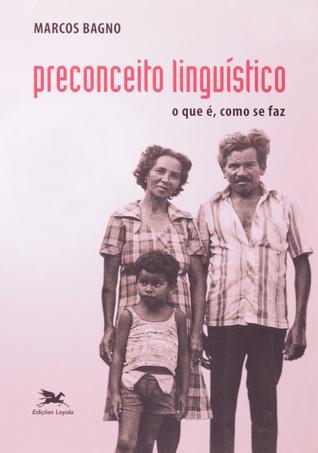 Preconceito Linguístico by Marcos Bagno