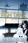 The Fish Tank by Maria Elena Alonso-Sierra