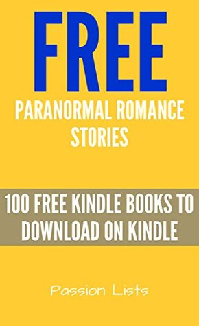 Free Paranormal Romance Stories: 100 Free Kindle Books to Download on Amazon (Top Free Book List Collections 4)