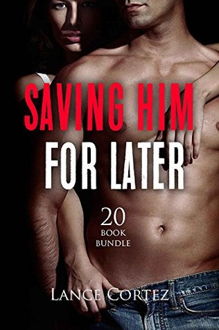 Erotica: Saving Him For Later (New Adult Romance Multi Book Mega Bundle Erotic Sex Tales Taboo Box Set)(New Adult Erotica, Contemporary Coming Of Age Fantasy, Fetish)