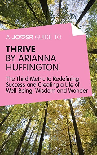 A Joosr Guide to... Thrive by Arianna Huffington: The Third Metric to Redefining Success and Creating a Life of Well-Being, Wisdom, and Wonder