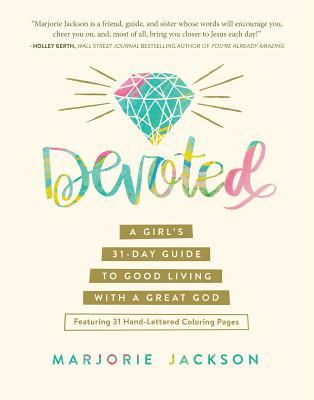 Devoted: A Girl's 31-Day Guide to Good Living with a Great God
