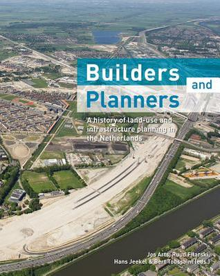Builders and Planners: A History of Land-use and Infrastructure Planning in the Netherlands