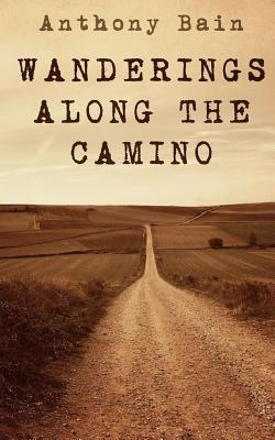 Wanderings Along the Camino: A Non-Fiction Memoir