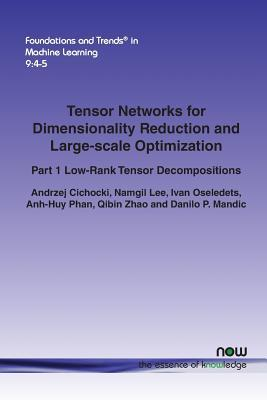 Tensor Networks for Dimensionality Reduction and Large-Scale Optimization: Part 1 Low-Rank Tensor Decompositions