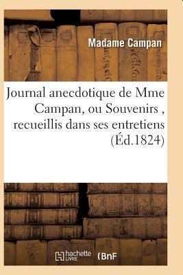Journal Anecdotique de Mme Campan, Ou Souvenirs, Recueillis Dans Ses Entretiens