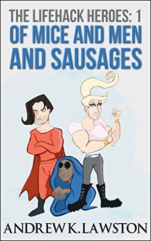 Of Mice And Men And Sausages (Lifehack Heroes, #1)