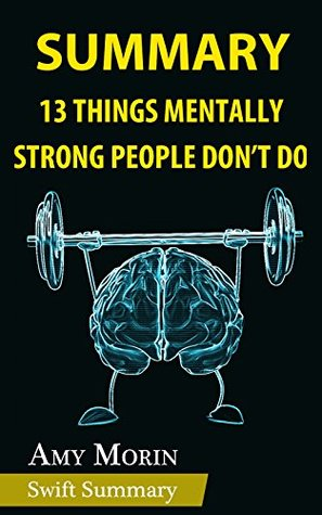 Summary of 13 Things Mentally Strong People Don't Do by Amy Morin | Summary & Key Point Analysis
