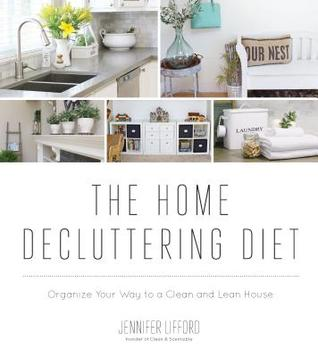 The Home Decluttering Diet: Organize Your Way to a Clean & Lean House