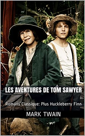 Les Aventures de Tom Sawyer: Romans Classique: Plus Huckleberry Finn (One eBook and Two Classics t. 5)