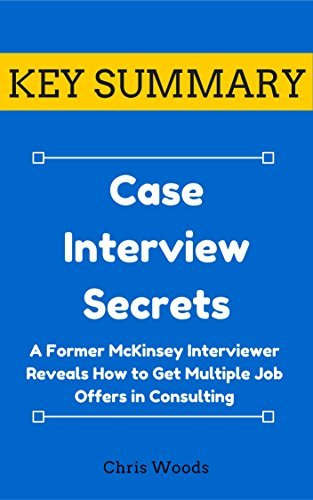 [KEY SUMMARY] Case Interview Secrets (Top Rated 30-min Series)