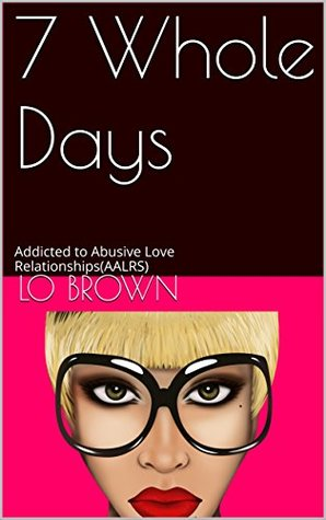 7 Whole Days: Addicted to Abusive Love Relationships
