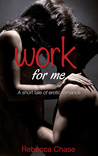 Work for Me: A Short Tale of Erotic Romance