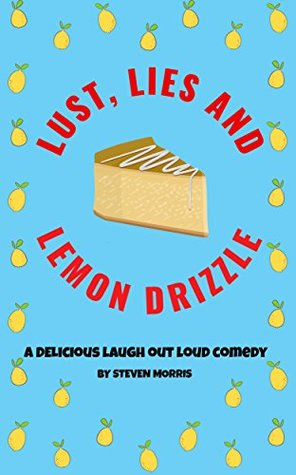 Lust, Lies and Lemon Cakes Too: A Delicious Laugh Out Loud Comedy (Sex, Lies Series Book 2)