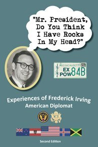 """""""Mr. President, Do You Think I Have Rocks In My Head?"""" Experiences of Frederick Irving"""
