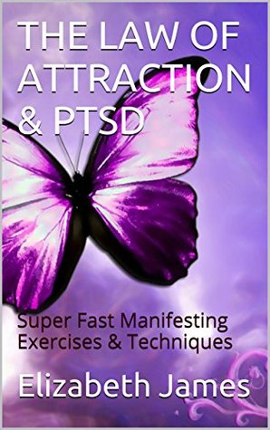THE LAW OF ATTRACTION & PTSD: Super Fast Manifesting Exercises & Techniques