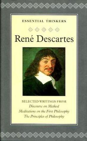 "Selected Writings From ""Discourse On Method"", ""Meditations On The First Philosophy"", And ""The Principles Of Philosophy"""