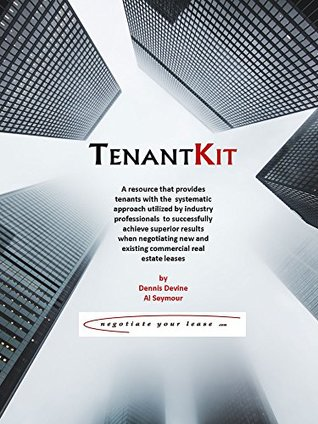 TenantKit: A resource that provides tenants with the systematic approach utilized by industry professionals to successfully achieve superior results when negotiating real estate leases