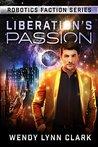 Liberation's Passion (Robotics Faction: Origins #2)