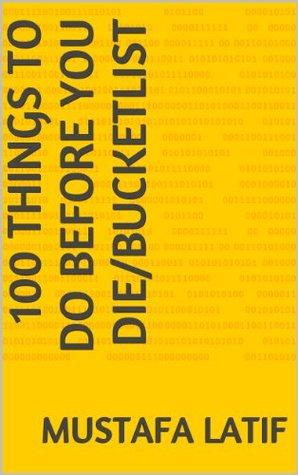 100 Things to do before you die/Bucketlist