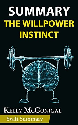 Summary of The Willpower Instinct: How Self-Control Works, Why It Matters, and What You Can Do To Get More of It by Kelly McGonigal | Key Point Breakdown & Analysis