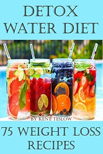 Detox Water Diet: 75 Detox Water Weight loss Recipes