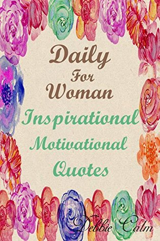Daily for Woman : Inspirational & Motivation Quotes: 365 Days of a Positive Thinking , Happiness & Success (The Power of Wisdom for Positive Thinking Challenge Book 1)