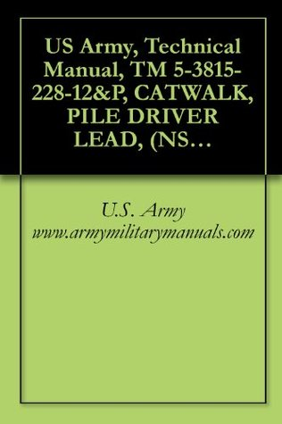 US Army, Technical Manual, TM 5-3815-228-12&P, CATWALK, PILE DRIVER LEAD, (NSN 3815-01-315-1479) MILITEC DEFENSE SYSTEMS MODEL M146, military manauals