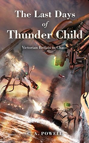 The Last Days of Thunder Child by C.A. Powell
