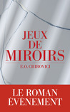 Jeux de miroirs by E.O. Chirovici