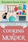 Cooking is Murder by Elizabeth Spann Craig
