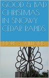 GOOD & BAD CHRISTMAS IN SNOWY CEDAR RAPIDS