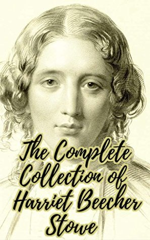 The Complete Collection of Harriet Beecher Stowe