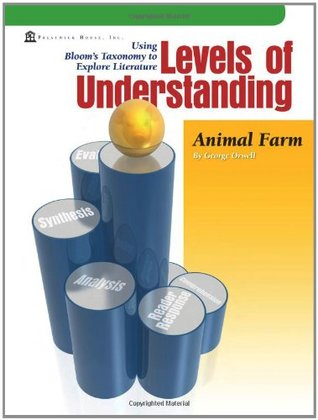 Using Bloom's Taxonomy to Explore Literature: Levels of Understanding: Animal Farm by George Orwell