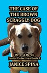 The Case of the Brown Scraggly Dog (Davey & Derek Junior Detectives Series Book 4)