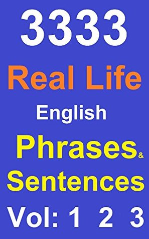 3333 Real Life English Phrases and Sentences Vol 1, 2 & 3:
