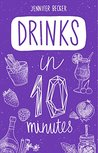Drinks in 10 minutes: More than 120 Recipes: Everything You Need In 1 Book- Recipes Tried & True In No Time (10 minutes dishes)