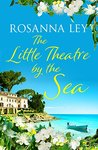 The Little Theatre by the Sea by Rosanna Ley